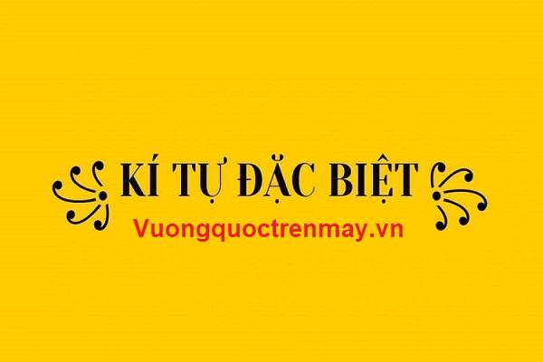 ki-tu-dac-biet-vuongquoctrenmay